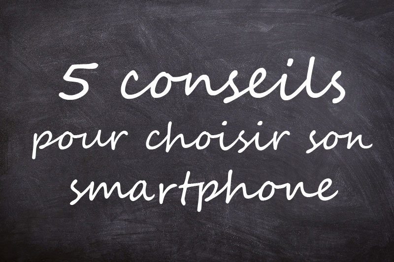 5 conseils pour choisir son smartphone. Black Bedroom Furniture Sets. Home Design Ideas